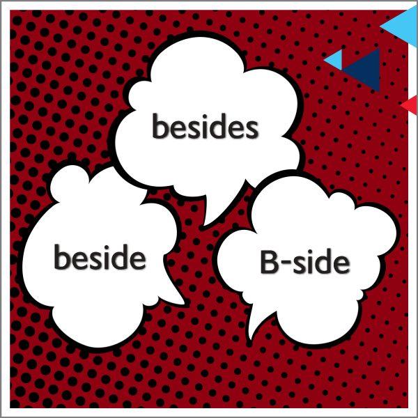 Beside – Besides – B-Side