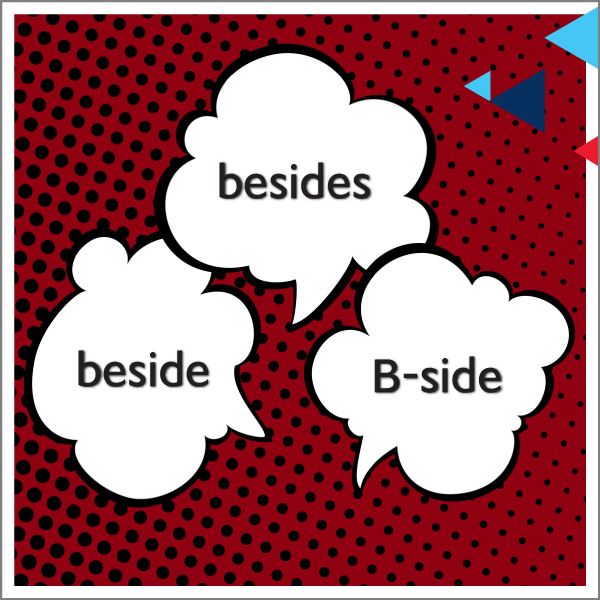 Beside – Besides – B-Side