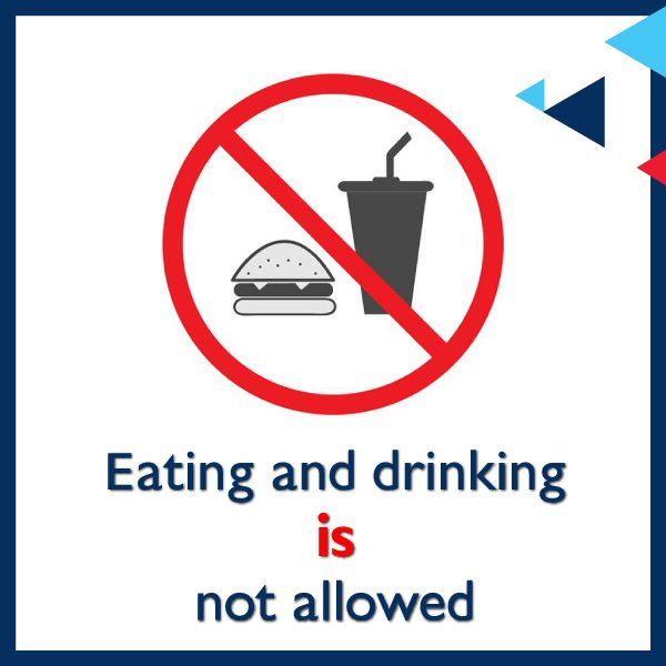 Eating and drinking is not allowed