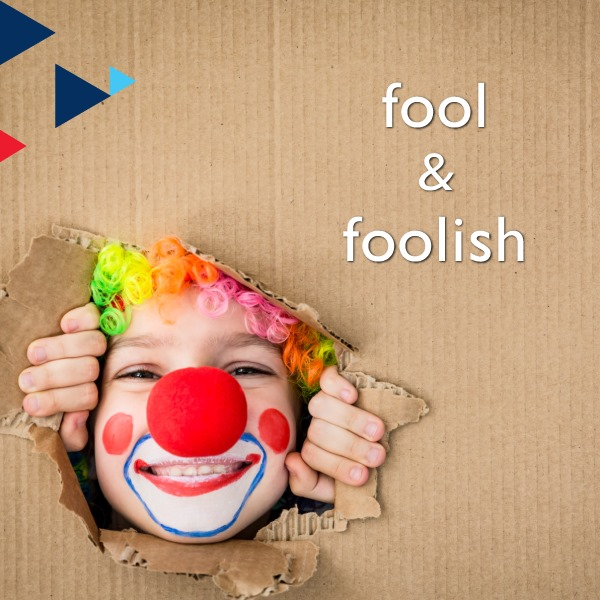 Fool & Foolish