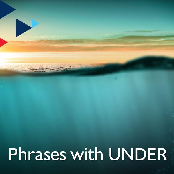 Phrases with UNDER