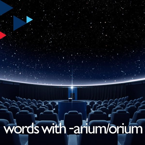 Words with -arium, -orium, -ory & -ary